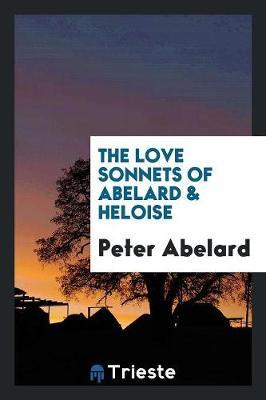 The Love Sonnets of Abelard & Heloise by Peter Abelard
