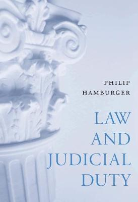 Law and Judicial Duty by Philip Hamburger