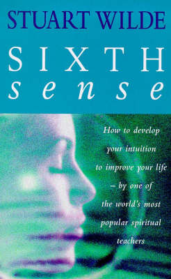 Sixth Sense: How to Develop Your Intuition to Improve Your Life by Stuart Wilde