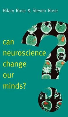 Can Neuroscience Change Our Minds? by Steven Rose
