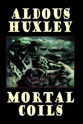 Mortal Coils by Aldous Huxley