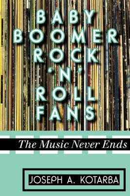 Baby Boomer Rock 'n' Roll Fans by Joseph A. Kotarba