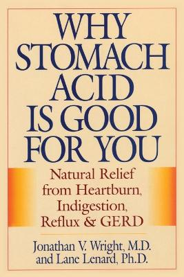 Why Stomach Acid Is Good for You by Jonathan V. Wright