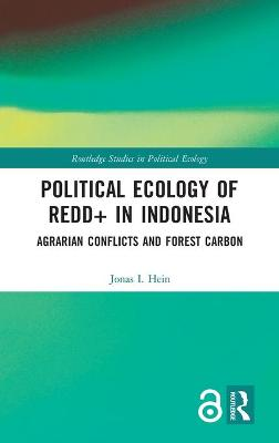 Political Ecology of REDD+ in Indonesia: Agrarian Conflicts and Forest Carbon book