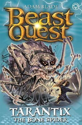 Beast Quest: Tarantix the Bone Spider by Adam Blade