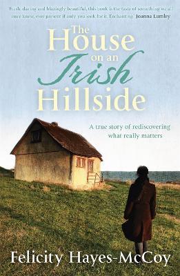 The House on an Irish Hillside by Felicity Hayes-McCoy