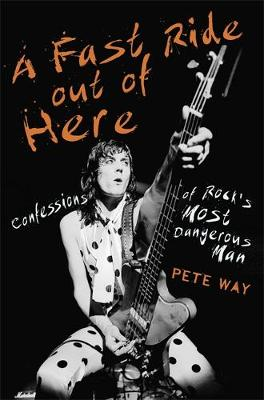 A Fast Ride Out of Here by Pete Way