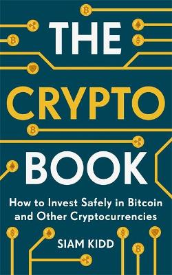 The Crypto Book: How to Invest Safely in Bitcoin and Other Cryptocurrencies by Siam Kidd