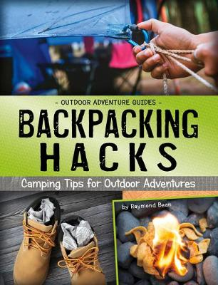 Backpacking Hacks: Camping Tips for Outdoor Adventures by ,Raymond Bean