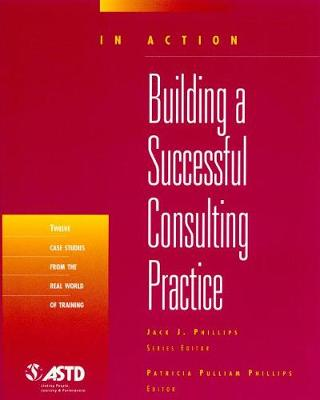 Building a Successful Consulting Practice by Patricia Pulliam Phillips