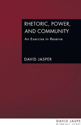 Rhetoric, Power and Community by Dean of the Divinity Faculty David Jasper