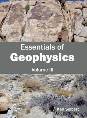 Essentials of Geophysics: Volume III by Karl Seibert