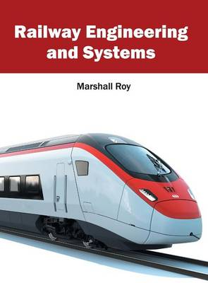 Railway Engineering and Systems by Marshall Roy