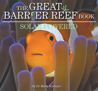 Great Barrier Reef Book: Solar Powered by Dr Mark Norman
