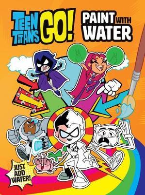 TEEN TITANS GO! PAINT WATER book