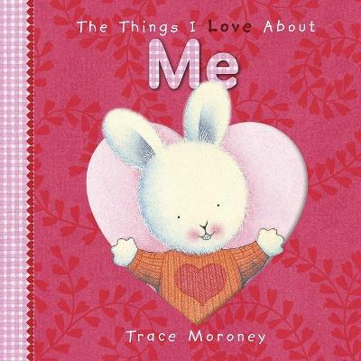 The Things I Love About Me Board Book by Trace Moroney