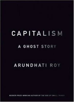 Capitalism: A Ghost Story by Arundhati Roy