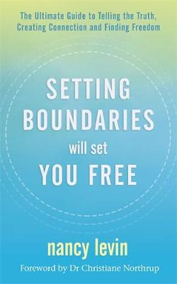 Setting Boundaries Will Set You Free: The Ultimate Guide to Telling the Truth, Creating Connection and Finding Freedom by Nancy Levin