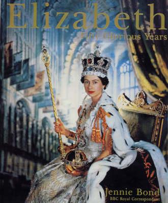 Elizabeth: Fifty Glorious Years by Jennie Bond