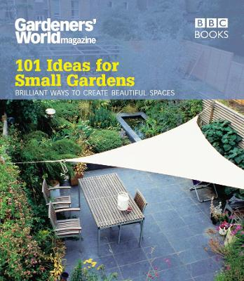 Gardeners' World: 101 Ideas for Small Gardens book