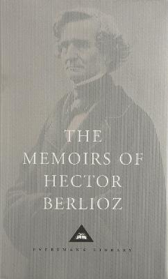 Memoirs of Hector Berlioz by David Cairns