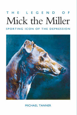 Legend of Mick the Miller by Michael Tanner