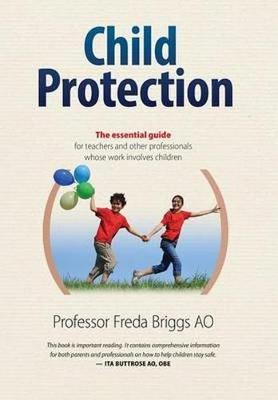Child Protection: The Essential Guide for Teachers and Other Professionals Who Work Withchildren by Freda Briggs