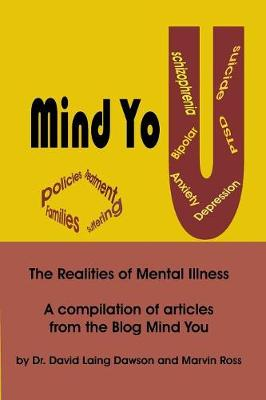 Mind You the Realities of Mental Illness: A Compilation of Articles from the Blog Mind You by David Laing Dawson