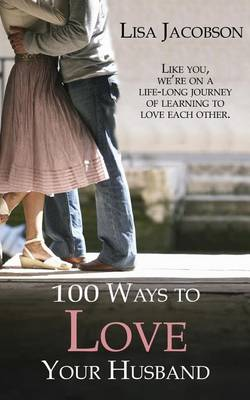 100 Ways to Love Your Husband by Lisa Jacobson
