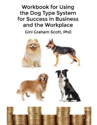 Workbook for Using the Dog Type System for Success in Business and the Workplace by Gini Graham Scott