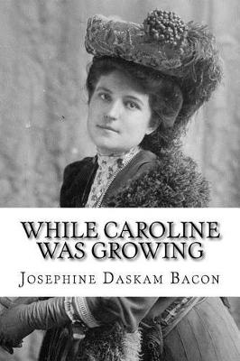 While Caroline Was Growing by Josephine Bacon