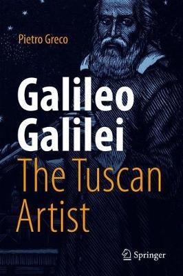 Galileo Galilei, The Tuscan Artist by Pietro Greco
