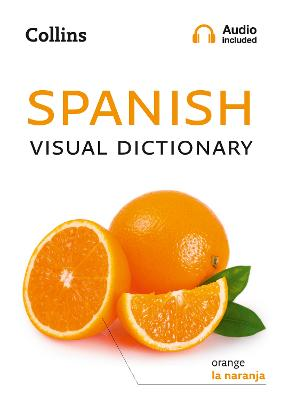 Spanish Visual Dictionary: A photo guide to everyday words and phrases in Spanish (Collins Visual Dictionary) book