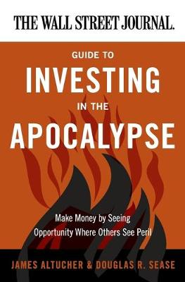 Wall Street Journal Guide to Investing in the Apocalypse book