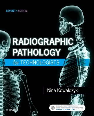 Radiographic Pathology for Technologists by Nina Kowalczyk