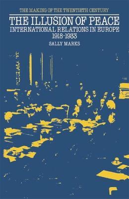 The The Illusion of Peace: International Relations in Europe, 1918-1933 by Sally Marks