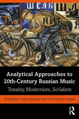 Analytical Approaches to 20th-Century Russian Music: Tonality, Modernism, Serialism book