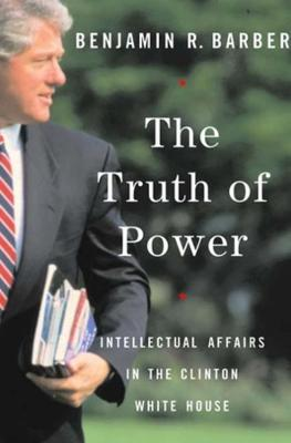 Truth of Power by Benjamin R. Barber