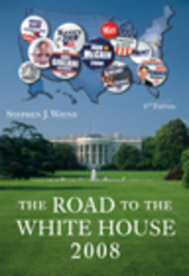 The Road to the White House 2008 by Stephen J. Wayne