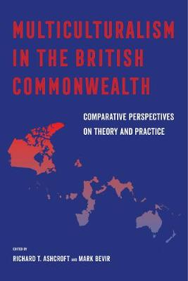 Multiculturalism in the British Commonwealth: Comparative Perspectives on Theory and Practice book