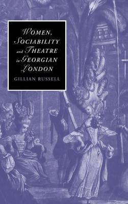Women, Sociability and Theatre in Georgian London book