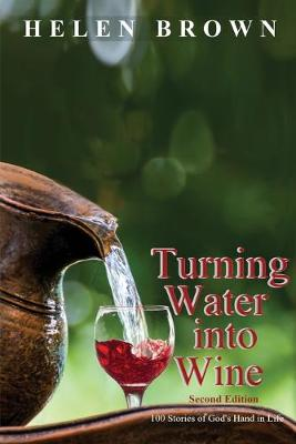 Turning Water into Wine: 100 Stories of God's Hand in Life by Wendy L Wood