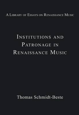 Institutions and Patronage in Renaissance Music by Thomas Schmidt-Beste