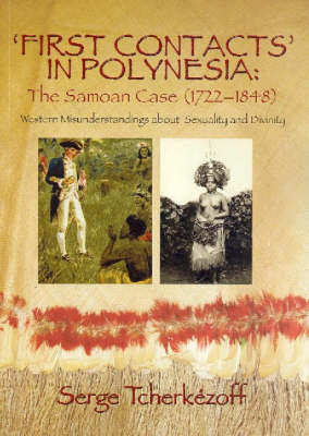 First Contacts in Polynesia: The Samoan Case - Western Misunderstanding About Sexuality and Divinity by Serge Tcherkezoff
