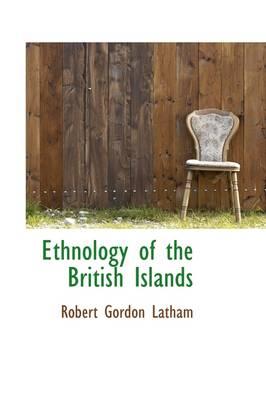 Ethnology of the British Islands by Robert Gordon Latham