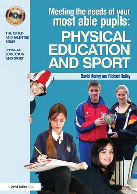 Meeting the Needs of Your Most Able Pupils in Physical Education & Sport by Dave Morley