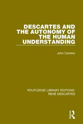 Descartes and the Autonomy of the Human Understanding by John Carriero