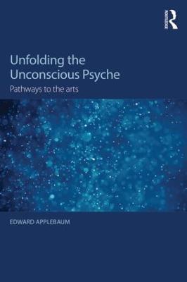 Unfolding the Unconscious Psyche by Edward Applebaum