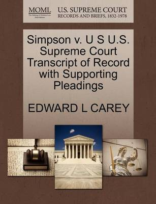 Simpson V. U S U.S. Supreme Court Transcript of Record with Supporting Pleadings by Edward L Carey