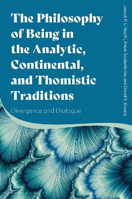 The Philosophy of Being in the Analytic, Continental, and Thomistic Traditions: Divergence and Dialogue by Professor Joseph P. Li Vecchi